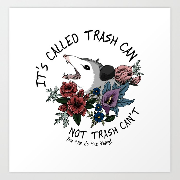 Possum with flowers - It's called trash can not trash can't Art Print