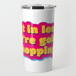 Get in loser 2 Travel Mug