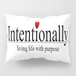 Intentionally living life with purpose Pillow Sham