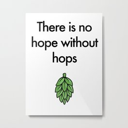 There is no hope without hops Metal Print