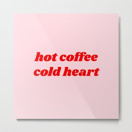 hot coffee cold heart Metal Print