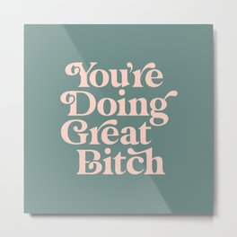 YOU'RE DOING GREAT BITCH green and peach pink Metal Print