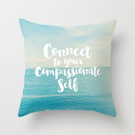 Connect to your compassionate self Throw Pillow