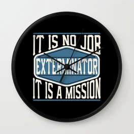 Exterminator  - It Is No Job, It Is A Mission Wall Clock
