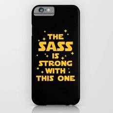 The Sass Is Strong Funny Quote iPhone 6s Slim Case