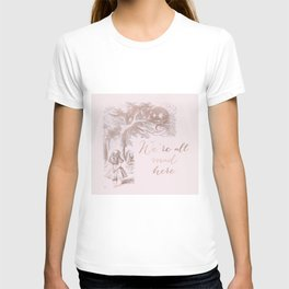 Alice in the rose gold - We're all mad here T-shirt