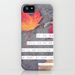 don't wait. iPhone Case