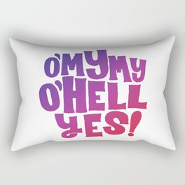 Oh my my, oh hell yes Rectangular Pillow