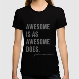 Awesome is as Awesome Does T-shirt