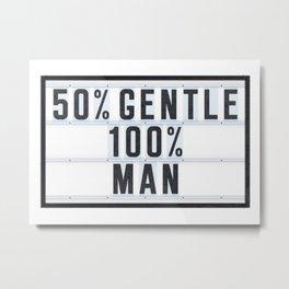 50 % Gentle - 100 % Man Metal Print