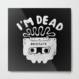 I'm dead Metal Print
