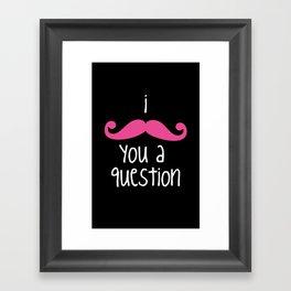 I Mustache You Framed Art Print