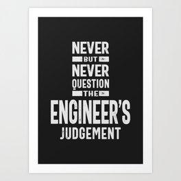 Never Question The Engineer's Judgement Art Print
