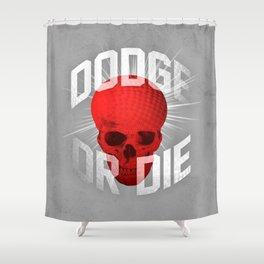Dodge or Die Shower Curtain