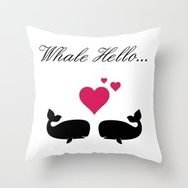 Whale Hello, Love Whales, whale lovers, animal lovers, valentines gift Throw Pillow