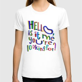 Is it me you're looking for? T-shirt