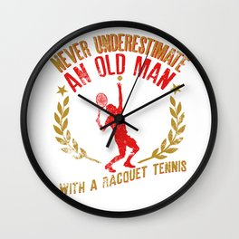 Never Underestimate An Old Man With A Racquet Tennis Wall Clock