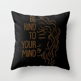 Be Kind To Your Mind For Mental Health Awareness Throw Pillow