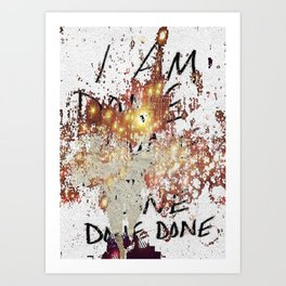 i am done Art Print