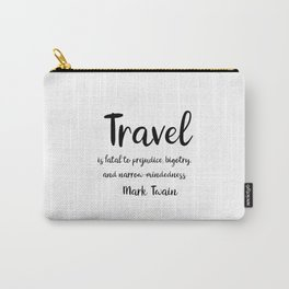 Travel is fatal to prejudice - Mark Twain Carry-All Pouch