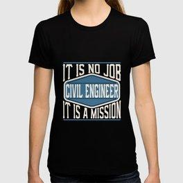 Civil Engineer  - It Is No Job, It Is A Mission T-shirt
