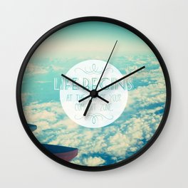 Life begins at the end of your comfort zone Wall Clock