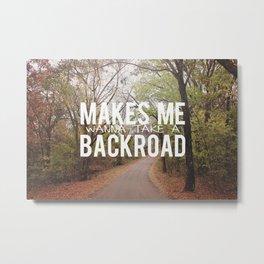 Take a backroad Metal Print