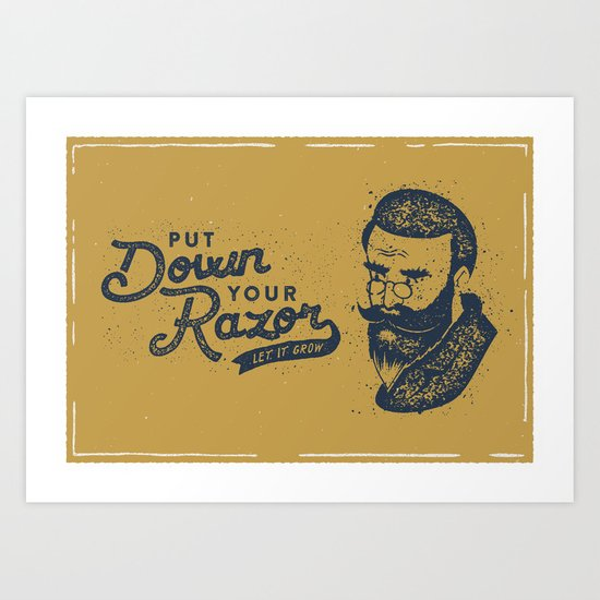 Put Down Your Razor. Let It Grow Art Print