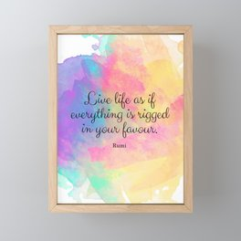 Live life as if everything is rigged in your favour. - Rumi Framed Mini Art Print