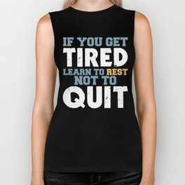 If You Get Tired, Learn To Rest Not To Quit Biker Tank