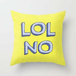 LOL NO Throw Pillow