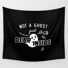 Not a Ghost, Just Dead Inside Wall Tapestry