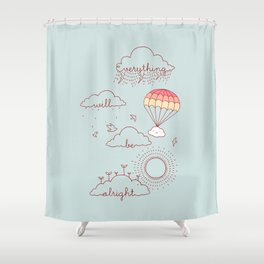 Everything will be alright Shower Curtain