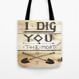 I Dig You The Most  Tote Bag