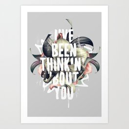 I've been thinkin' 'bout you Art Print