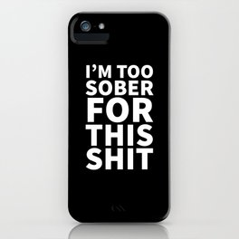 I'm Too Sober For This Shit (Black) iPhone Case