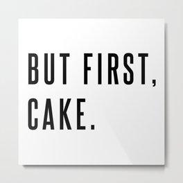 But First, Cake. Metal Print