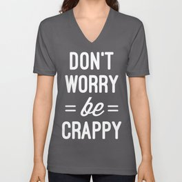 Don't Worry, Be Crappy Funny Quote Unisex V-Neck