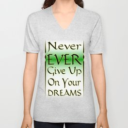 Never Ever Give Up On Your Dreams Unisex V-Neck