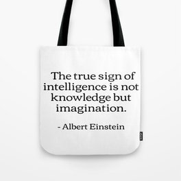 The true sign of intelligence is not knowledge but imagination Albert Einstein Quotes Tote Bag
