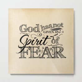 God Has Not Given Us A Spirit of Fear - 2 Timothy 1:7 Metal Print