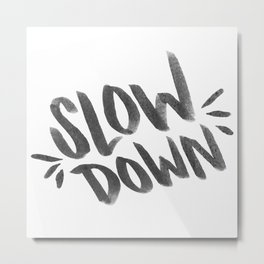 SlowDown Metal Print