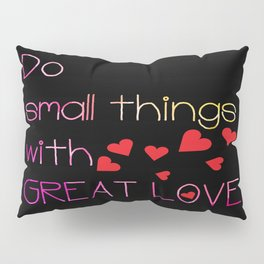 Do small things with great love Pillow Sham