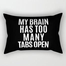 My Brain Has Too Many Tabs Open (Black & White) Rectangular Pillow