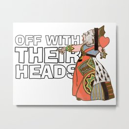Queen of Hearts Off With Their Heads Metal Print