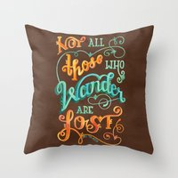 not all those who wander are lost Throw Pillows featuring Not All Those Who Wander Are Lost by becca cahan