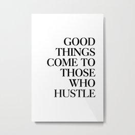 Good things come to those who hustle Metal Print