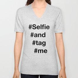 selfie and tag me  Unisex V-Neck