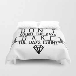 Don't count the days Make the days count Duvet Cover