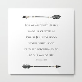 Ephesians 2:10 - For We Are What He Has Made Us Religious Home Decor Art Print Metal Print